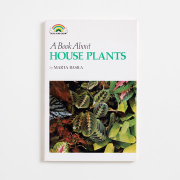 A Book About House Plants (Trade) by Marta Basila, Bombacher Books, Trade Softcover from A GOOD USED BOOK.  1975 No Stated Printing Reference