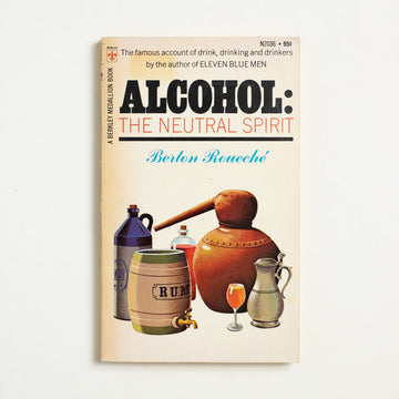 Alcohol: The Neutral Spirit by Berton Roueche, Berkley Medallion Books, Paperback from A GOOD USED BOOK.  1960 No Stated Printing Non-Fiction Reference