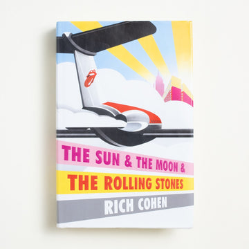 The Sun and the Moon and the Rolling Stones by Rich Cohen, Spiegel & Grau, Hardcover w. Dust Jacket from A GOOD USED BOOK.  2016 1st Edition Art