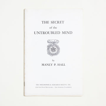 The Secret of the Untroubled Mind by Manly P. Hall, The Philosophical Research Society, Booklet from A GOOD USED BOOK.  1965 No Stated Printing Non-Fiction California, Los Angeles
