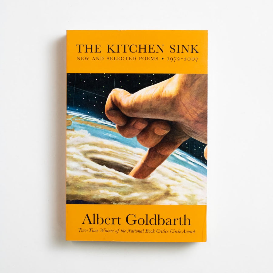 The Kitchen Sink: New and Selcted Poems 1972-2007 by Albert Goldbarth, Graywolf Press, Large Trade Softcover from A GOOD USED BOOK.