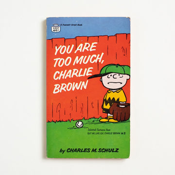 You are too much, Charlie Brown by Charles M. Schulz, Fawcett Publications, Paperback from A GOOD USED BOOK.  1965 9th Printing Genre