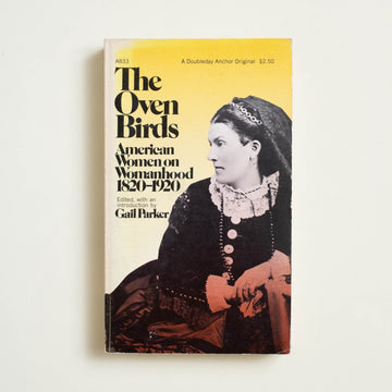 The Oven Birds: American Women on Womanhood 1820-1920 edited by Gail Parker, Doubleday Anchor, Paperback from A GOOD USED BOOK.