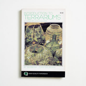 Introduction to Terrariums: A Step-By-Step Guide by Barbara Joan Grubman, Nash Publishing, Trade Softcover from A GOOD USED BOOK.  1972 3rd Printing Non-Fiction