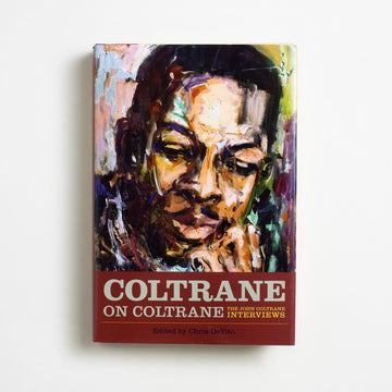 Coltrane on Coltrane: The John Coltrane Interviews edited by Chris DeVito, Chicago Review Press, Hardcover w. Dust Jacket from A GOOD USED BOOK.  2010 1st Edition, 1st Printing Art