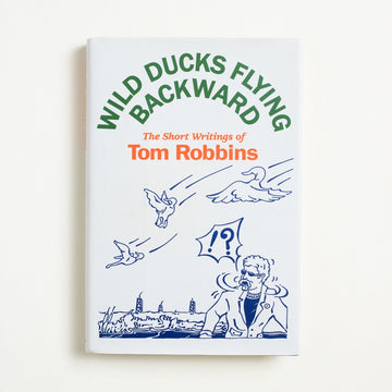 Wild Ducks Flying Backward by Tom Robbins, Bantam Books, Hardcover w. Dust Jacket from A GOOD USED BOOK. A glimpse into the vast wilderness of Tom Robbins' mind, here are his collected stories, reviews, essays, and whimsies. 2005 1st Printing Literature