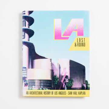 LA: Lost & Found (Hardcover) by Sam Hall, Crown Publishers, Large Hardcover w. Dust Jacket from A GOOD USED BOOK. An architectural history of Los Angeles 1987 1st Edition Art