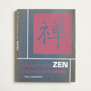 The Matter of Zen by Paul Wienpahl , New York University Press, Hardcover w. Dust Jacket from A GOOD USED BOOK.