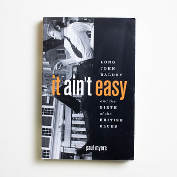 It Ain't Easy: Long John Baldry and the Birth of the British Blues by Paul Myers, Greystone Books, Trade Softcover from A GOOD USED BOOK.  2007 1st Printing Art Biography