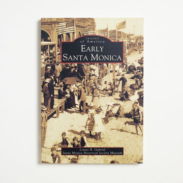 Early Santa Monica by Louise B. Gabriel, Arcadia Publishing, Trade Softcover from A GOOD USED BOOK.  2006 No Stated Printing Non-Fiction Regional History