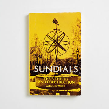 Sundials: Their Theory and Construction by Albert E. Waugh, Dover Publications, Trade Softcover from A GOOD USED BOOK.  1973 No Stated Printing Reference