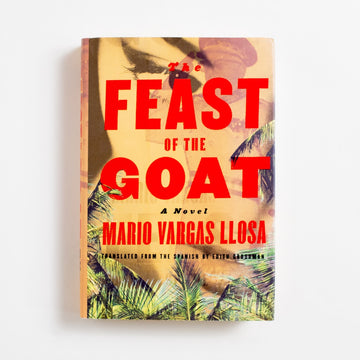 The Feast of the Goat (Hardcover) by Mario Vargas Llosa, Farrar, Straus and Giroux, Hardcover w. Dust Jacket from A GOOD USED BOOK.  2001 3rd Printing Literature