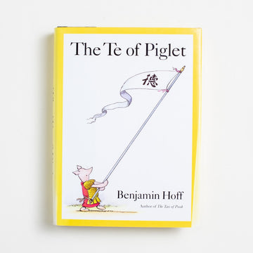 The Te of Piglet by Benjamin Hoff, Penguin Books, Small Hardcover w. Dust Jacket from A GOOD USED BOOK.  1992 1st Printing Non-Fiction