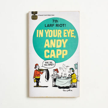 In Your Eye, Andy Capp by Reg Smythe, Fawcett Publications, Paperback from A GOOD USED BOOK.  1967 No Stated Printing Genre