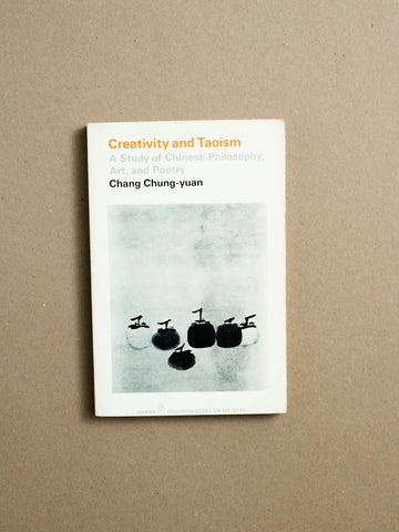 Creativity and Taoism: A Study of Chinese Philosophy, Art and Poetry by Chang Chung-Yuan, Harper Colophon Books, Trade Softcover from A GOOD USED BOOK.