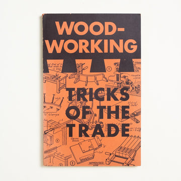 Wood-Working: Tricks of the Trade edited by Arthur Wakeling, Home Craftman Publishing, Booklet from A GOOD USED BOOK.