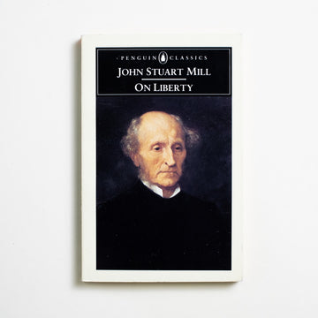 "On Liberty by John Stuart Mill, Penguin Books, Trade Softcover from A GOOD USED BOOK. ""A person may cause evil to others not only by   his actions but by his inaction, and in either case   he is justly accountable to them for the injury."" - John Stuart Mill 1985 16th Printing Classics Politics"