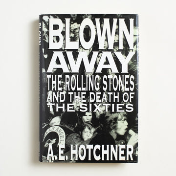 Blown Away: The Rolling Stones and the Death of the Sixties by A.E. Hotchner, Simon & Schuster, Hardcover w. Dust Jacket from A GOOD USED BOOK.  1990 1st Printing Art