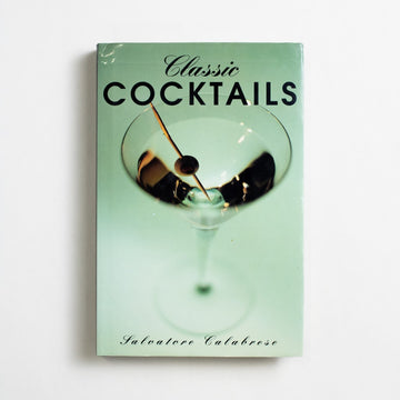 Classic Cocktails by Salvatore Calabrese, Sterling Publishing, Small Hardcover w. Dust Jacket from A GOOD USED BOOK.  1997 8th Printing Reference Drink