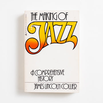 The Making of Jazz: A Comprehensive History (Trade) by James Lincoln Collier, Dell Publishing, Trade Softcover from A GOOD USED BOOK. James Collier does not miss a single beat in this book of Jazz history. He writes through ragtime, swing, and bebop,  through New Orleans, Bessie Smith, and John Coltrane. 1978 2nd Printing Art