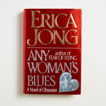 Any Woman's Blues by Erica Jong, Harper & Row, Hardcover w. Dust Jacket from A GOOD USED BOOK.  1990 1st Edition Literature