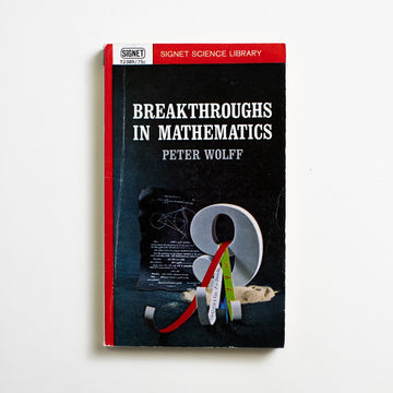 Breakthroughs in Mathematics by Peter Wolff, Signet Books, Paperback from A GOOD USED BOOK.  1963 1st Printing Non-Fiction Numbers