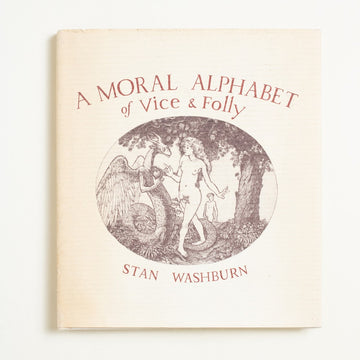 A Moral Alphabet of Vice & Folly by Stan Washburn, Arbor House, Hardcover w. Dust Jacket from A GOOD USED BOOK.  1986 No Stated Printing Culture