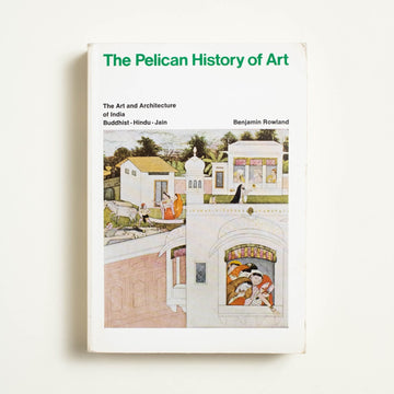 The Art and Architecture of India by Benjamin Rowland, Pelican Books, Trade Softcover from A GOOD USED BOOK.