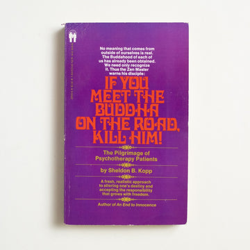 If You Meet the Buddha on the Road, Kill Him! by Sheldon B. Kopp, Bantam Books, Paperback from A GOOD USED BOOK.  1981 9th Printing Culture psychotherapy, New Age