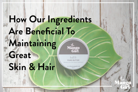 How Our Ingredients are beneficial to maintaining great Skin & Hair