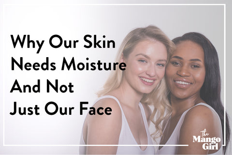 Why Our Skin Needs Moisture And Not Just Our Face