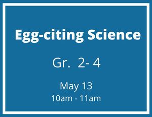 Egg-citing Science - May 13
