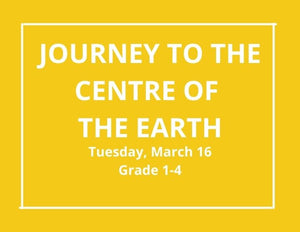 Journey to the Centre of the Earth  -March 16, 2021 Grade 1-4