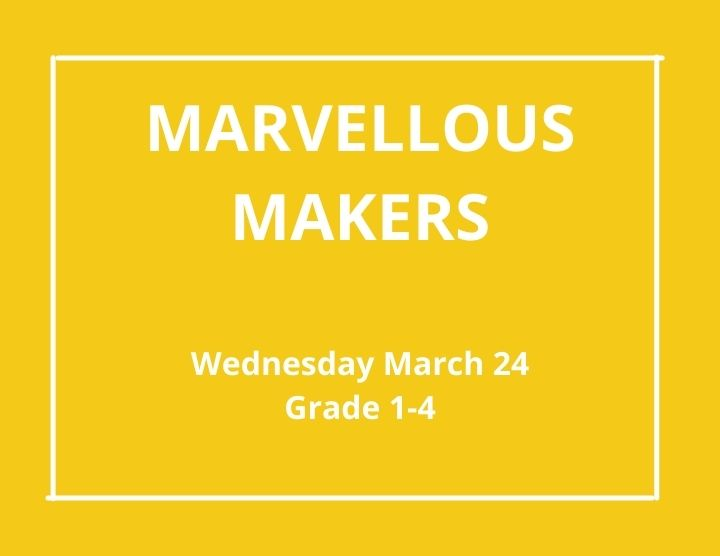 Marvellous Makers -March 24, 2021 Grade 1-4