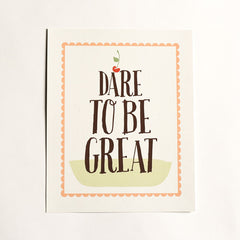 Dare to be Great Art Print