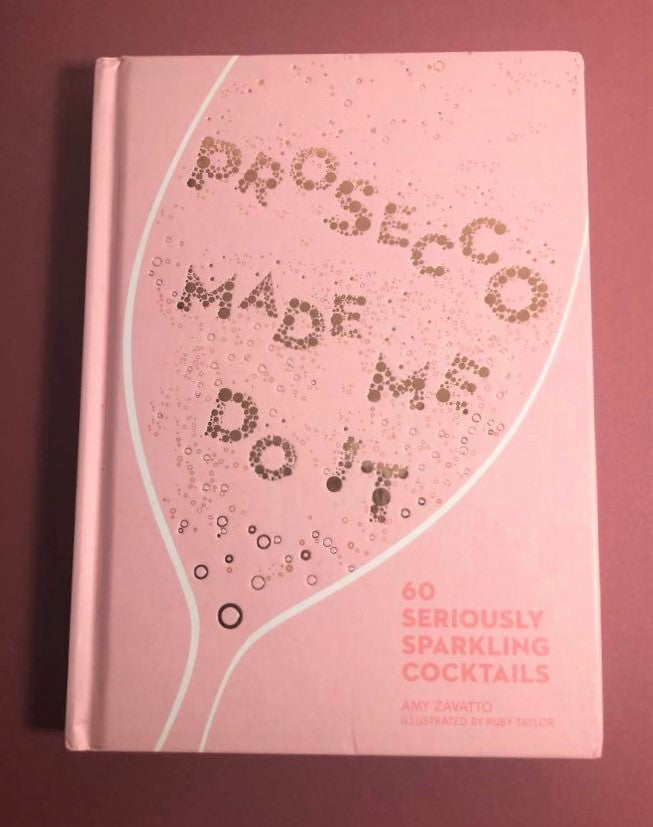 Prosecco Made Me Do It Hardback Book