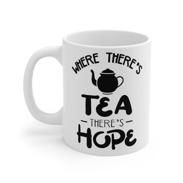 """Where There's Tea There's Hope"" - 11Oz White Mug"