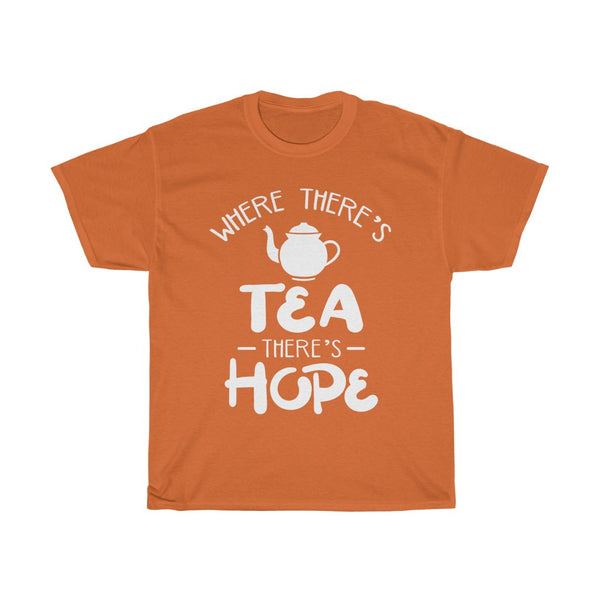 """Where There's Tea There's Hope"" T-Shirt"