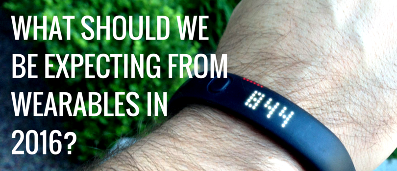 What should we be expecting from wearable devices, in 2016!