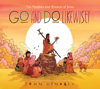 Go and Do Likewise!: The Parables and Wisdom of Jesus