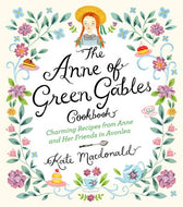 Anne of Green Gables Cookbook: Charming Recipes from Anne and Her Friends in Avonlea