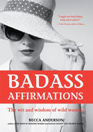 Badass Affirmations: The Wit and Wisdom of Wild Women