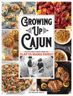 Growing Up Cajun: Recipes And Stories From The Slap Ya Mama Family