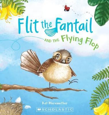 Flit the Fantail & the Flying Flop by Kat Merewther