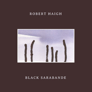 Robert Haigh - Black Sarabande (CD1/LP1)