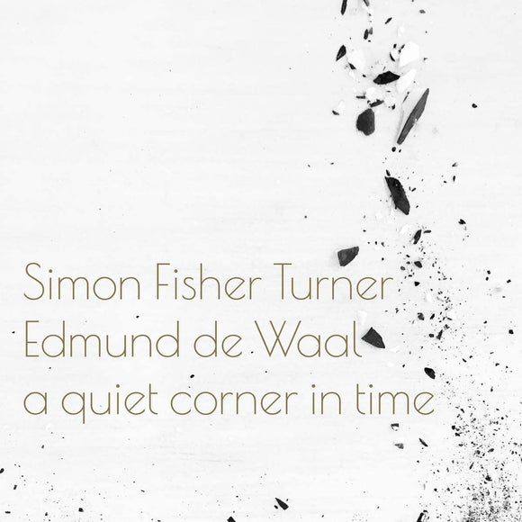 Simon Fisher Turner & Edmund de Waal - A Quiet Corner In Time (CD1/LP1)