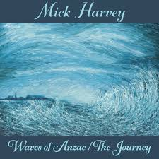 Mick Harvey - Waves Of Anzac / The Journey (CD1/LP1)