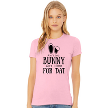 "Load image into Gallery viewer, ""Ain't No Bunny Got Time For 'Dat!"" T-Shirt"