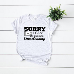 """Sorry I can't. My kid has Cheerleading"" T-shirt"