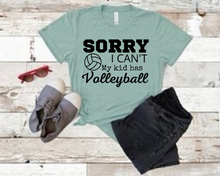 "Load image into Gallery viewer, ""Sorry I can't. My kid has Volleyball"" T-shirt"